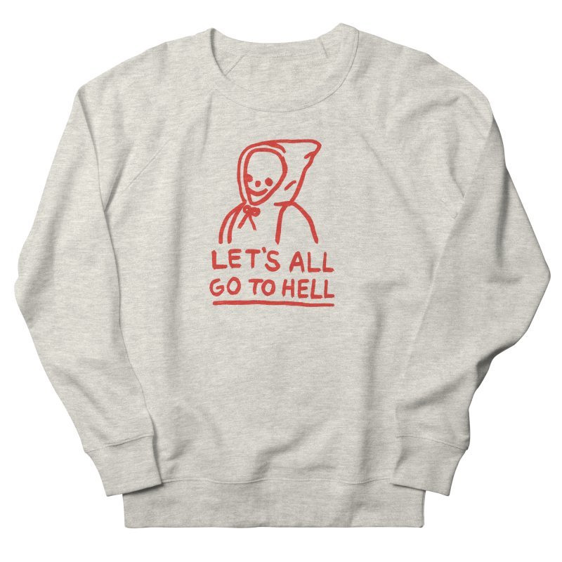 Let's All Go to Hell Men's French Terry Sweatshirt by Garbage Party's Trash Talk & Apparel Shop
