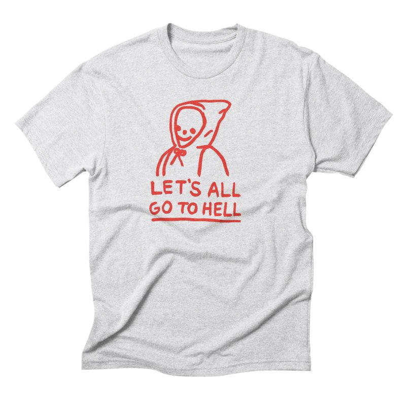 Let's All Go to Hell Men's Triblend T-Shirt by Garbage Party's Trash Talk & Apparel Shop