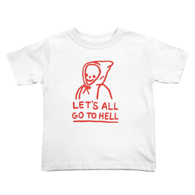 Let's All Go to Hell Kids Toddler T-Shirt by Garbage Party's Trash Talk & Apparel Shop