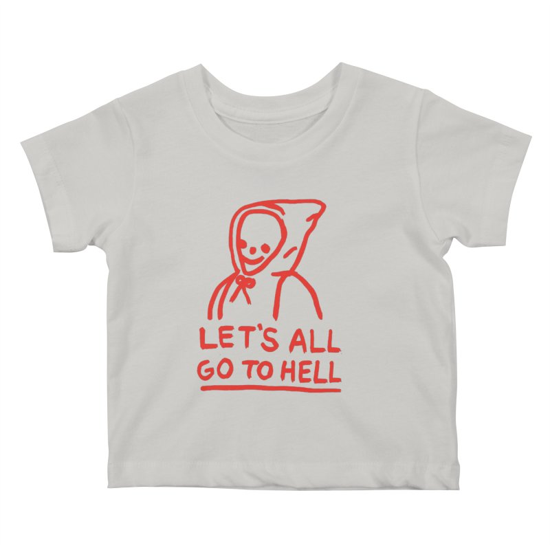 Let's All Go to Hell Kids  by Garbage Party's Trash Talk & Apparel Shop