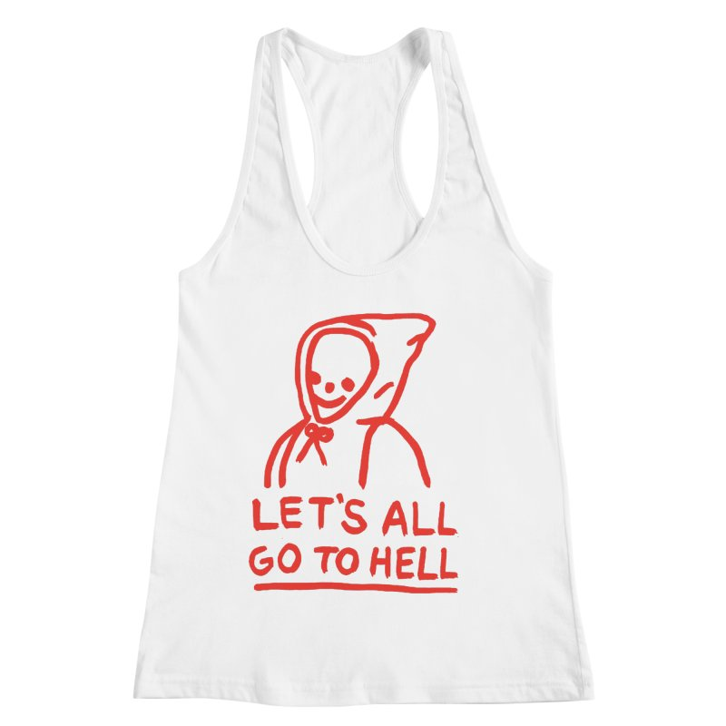 Let's All Go to Hell Women's Racerback Tank by Garbage Party's Trash Talk & Apparel Shop
