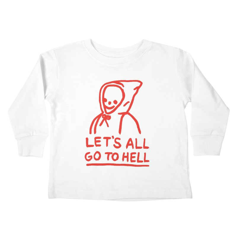 Let's All Go to Hell Kids Toddler Longsleeve T-Shirt by Garbage Party's Trash Talk & Apparel Shop