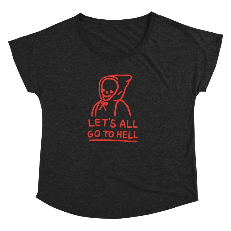 Let's All Go to Hell Women's Dolman Scoop Neck by Garbage Party's Trash Talk & Apparel Shop
