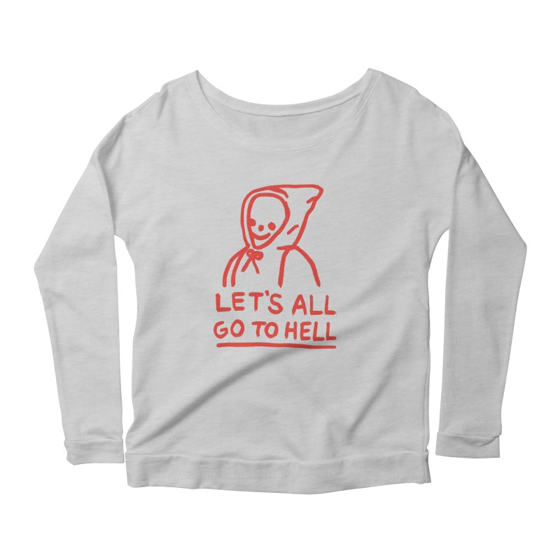 Let's All Go to Hell Women's Longsleeve Scoopneck  by Garbage Party's Trash Talk & Apparel Shop