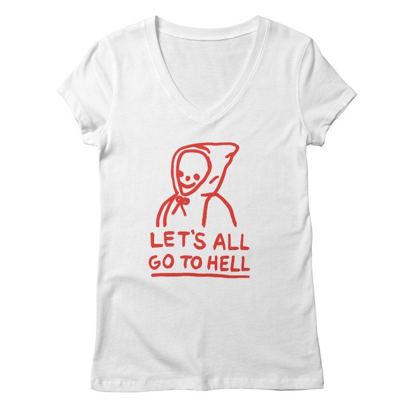 Let's All Go to Hell Women's Regular V-Neck by Garbage Party's Trash Talk & Apparel Shop