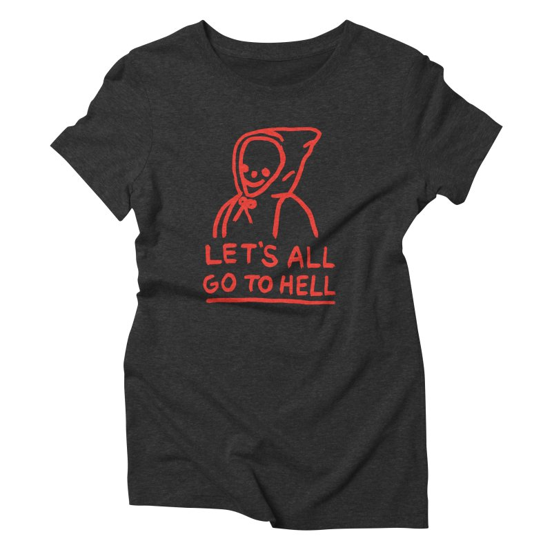 Let's All Go to Hell Women's Triblend T-Shirt by Garbage Party's Trash Talk & Apparel Shop