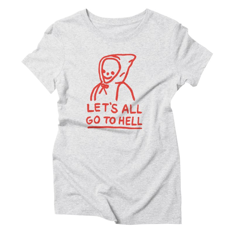 Let's All Go to Hell Women's T-Shirt by Garbage Party's Trash Talk & Apparel Shop