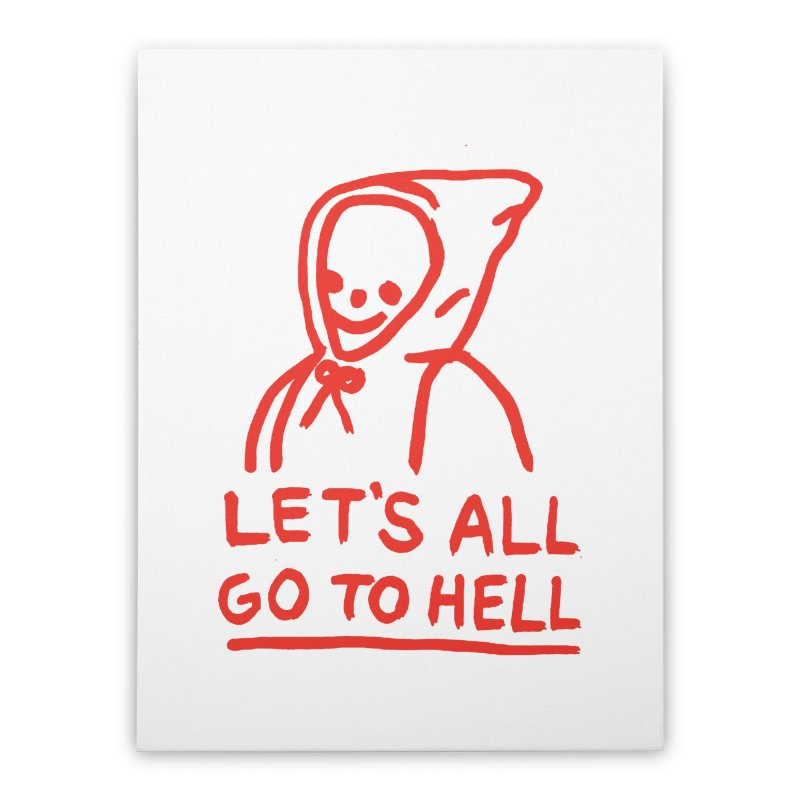 Let's All Go to Hell Home Stretched Canvas by Garbage Party's Trash Talk & Apparel Shop