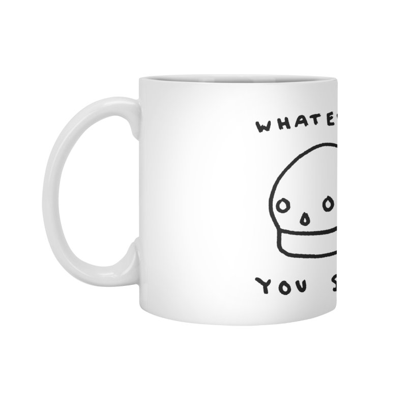 Whatever You Say Accessories Standard Mug by Garbage Party's Trash Talk & Apparel Shop