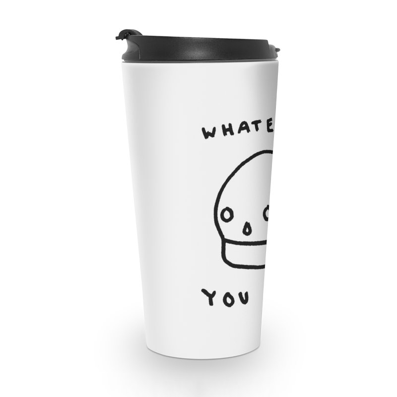 Whatever You Say Accessories Travel Mug by Garbage Party's Trash Talk & Apparel Shop