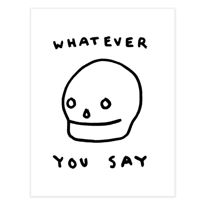 Whatever You Say Home Fine Art Print by Garbage Party's Trash Talk & Apparel Shop