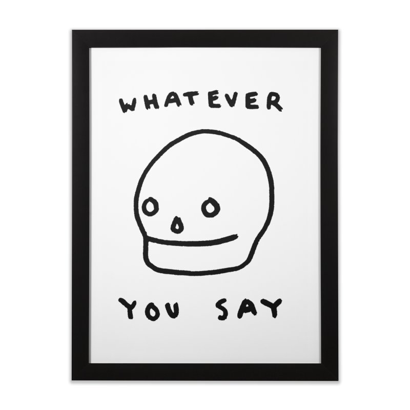 Whatever You Say Home Framed Fine Art Print by Garbage Party's Trash Talk & Apparel Shop