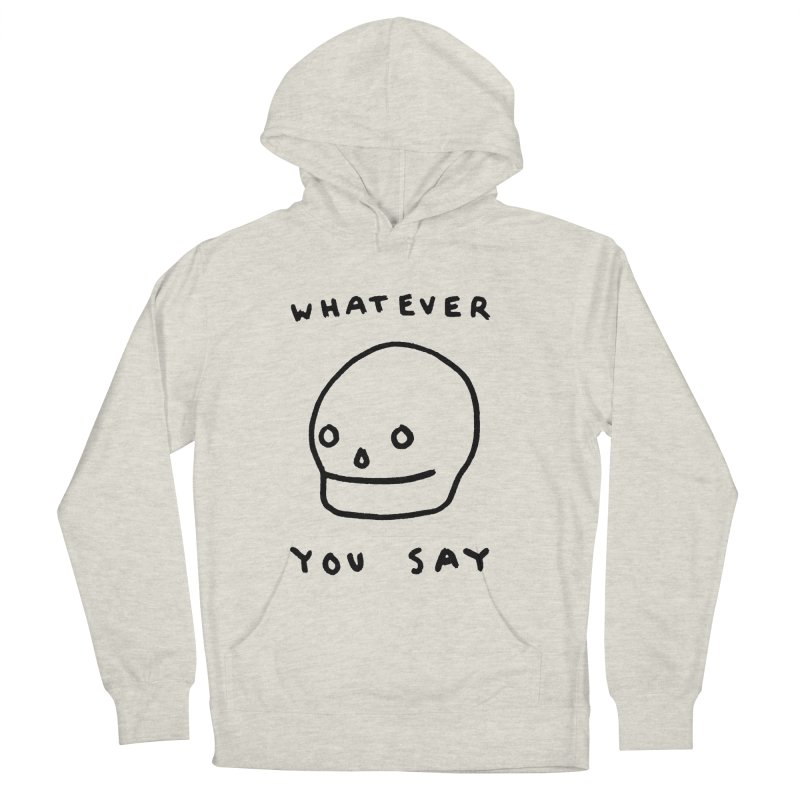 Whatever You Say Men's Pullover Hoody by Garbage Party's Trash Talk & Apparel Shop