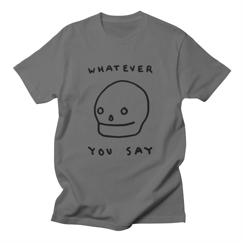 Whatever You Say Men's T-Shirt by Garbage Party's Trash Talk & Apparel Shop
