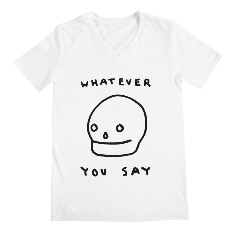 Whatever You Say Men's V-Neck by Garbage Party's Trash Talk & Apparel Shop