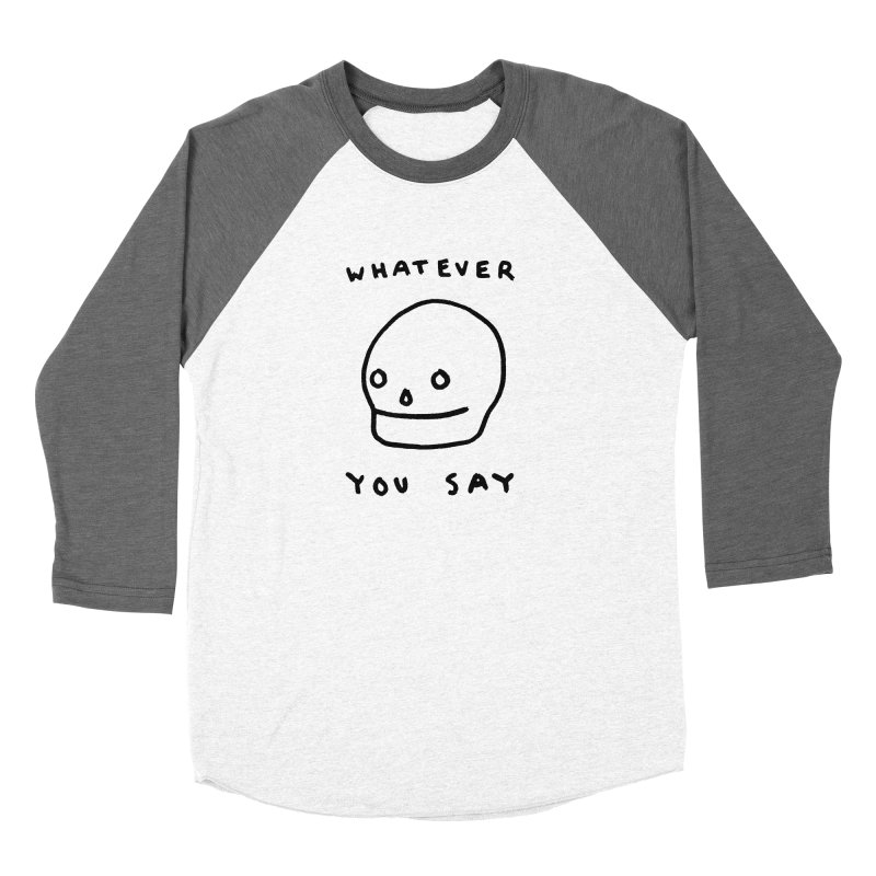 Whatever You Say Men's Baseball Triblend Longsleeve T-Shirt by Garbage Party's Trash Talk & Apparel Shop