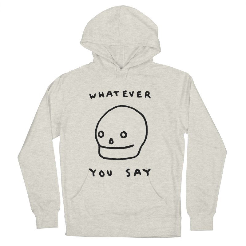 Whatever You Say Men's French Terry Pullover Hoody by Garbage Party's Trash Talk & Apparel Shop