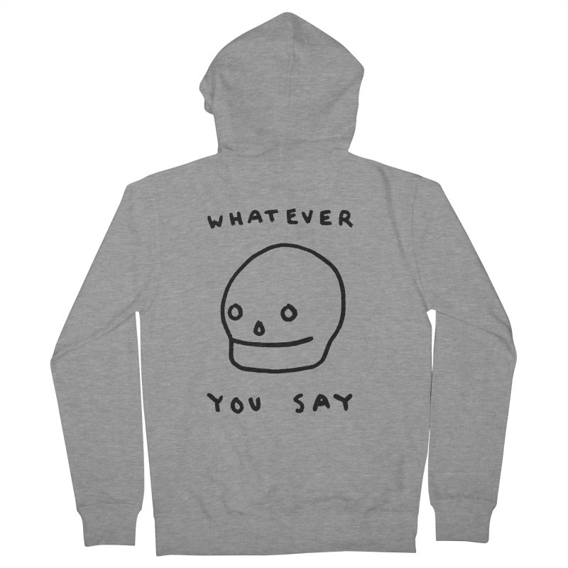 Whatever You Say Women's French Terry Zip-Up Hoody by Garbage Party's Trash Talk & Apparel Shop