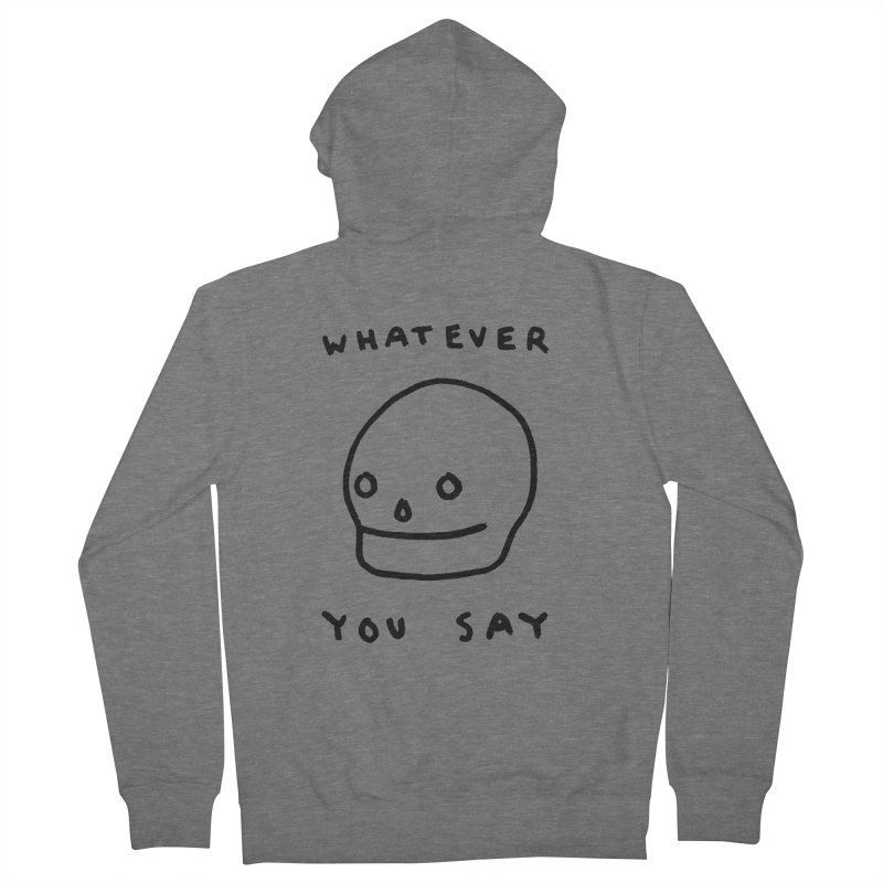 Whatever You Say Men's Zip-Up Hoody by Garbage Party's Trash Talk & Apparel Shop