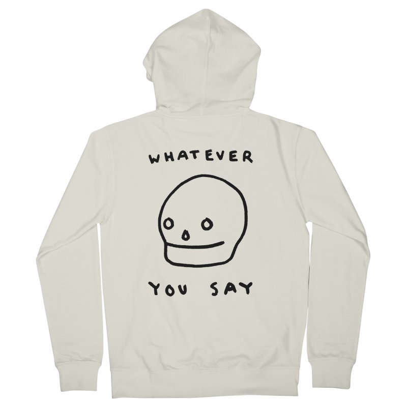 Whatever You Say Men's French Terry Zip-Up Hoody by Garbage Party's Trash Talk & Apparel Shop