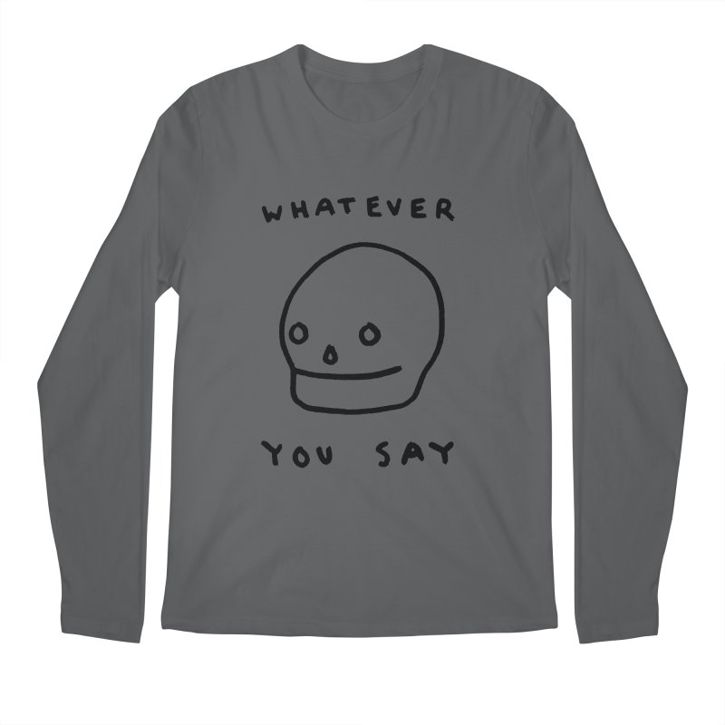 Whatever You Say Men's Regular Longsleeve T-Shirt by Garbage Party's Trash Talk & Apparel Shop
