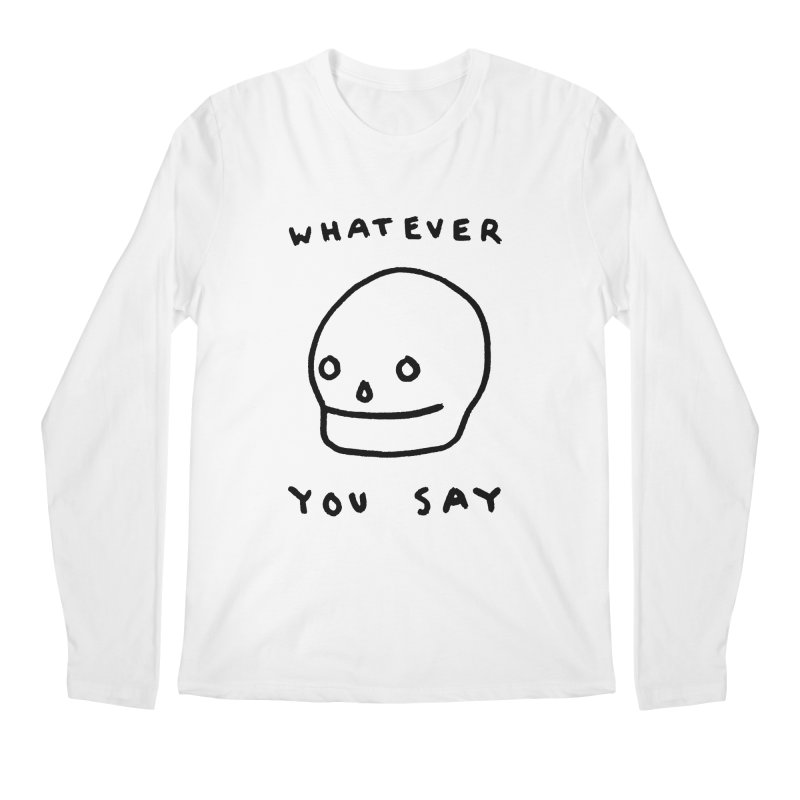 Whatever You Say Men's Longsleeve T-Shirt by Garbage Party's Trash Talk & Apparel Shop