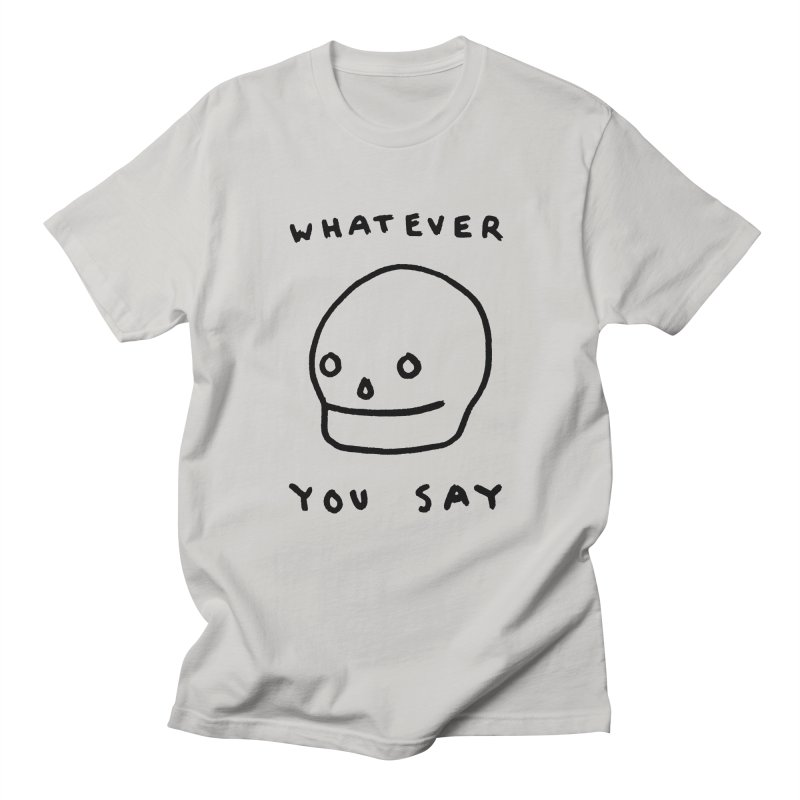 Whatever You Say Men's Regular T-Shirt by Garbage Party's Trash Talk & Apparel Shop