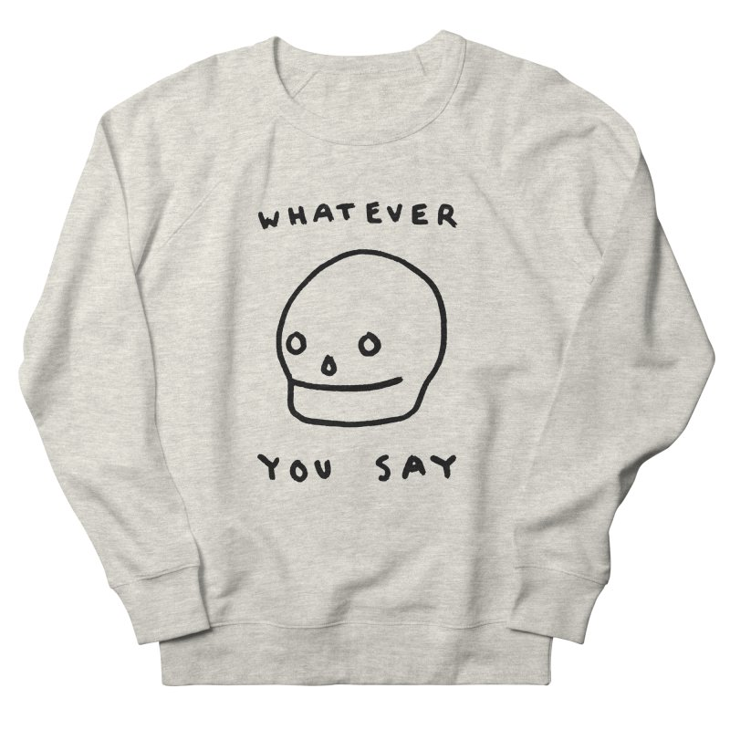 Whatever You Say Men's French Terry Sweatshirt by Garbage Party's Trash Talk & Apparel Shop