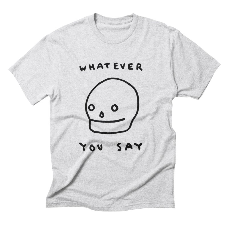 Whatever You Say Men's Triblend T-Shirt by Garbage Party's Trash Talk & Apparel Shop