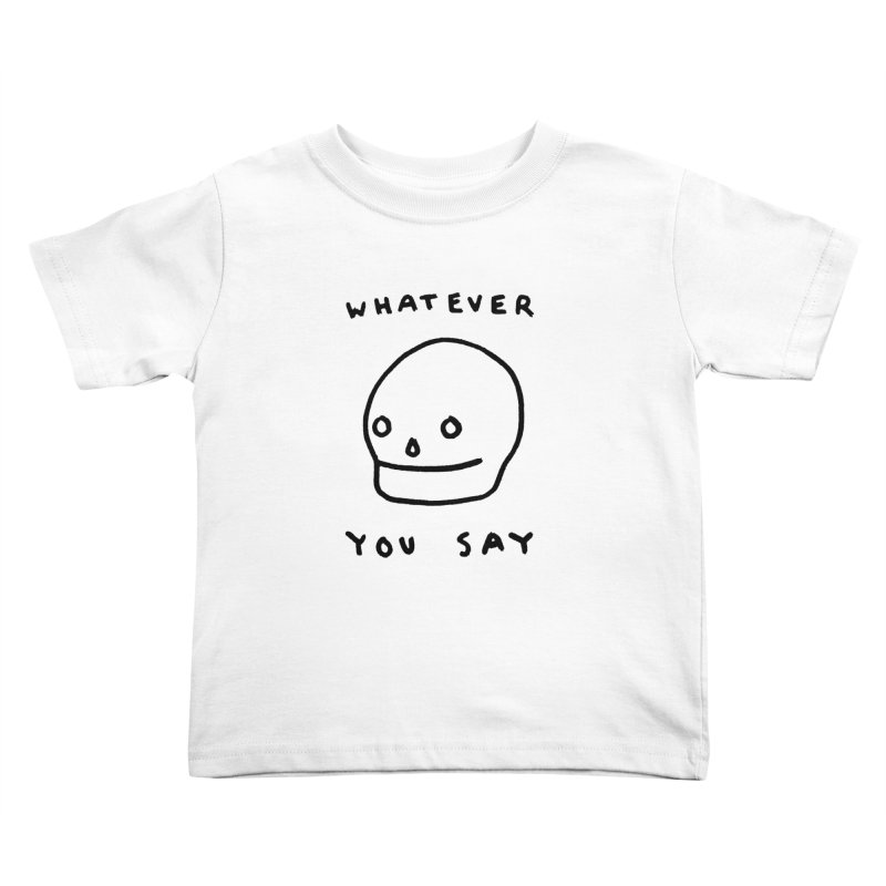 Whatever You Say Kids Toddler T-Shirt by Garbage Party's Trash Talk & Apparel Shop