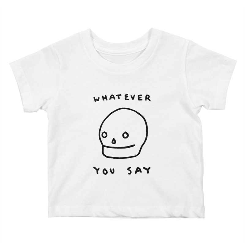 Whatever You Say Kids Baby T-Shirt by Garbage Party's Trash Talk & Apparel Shop