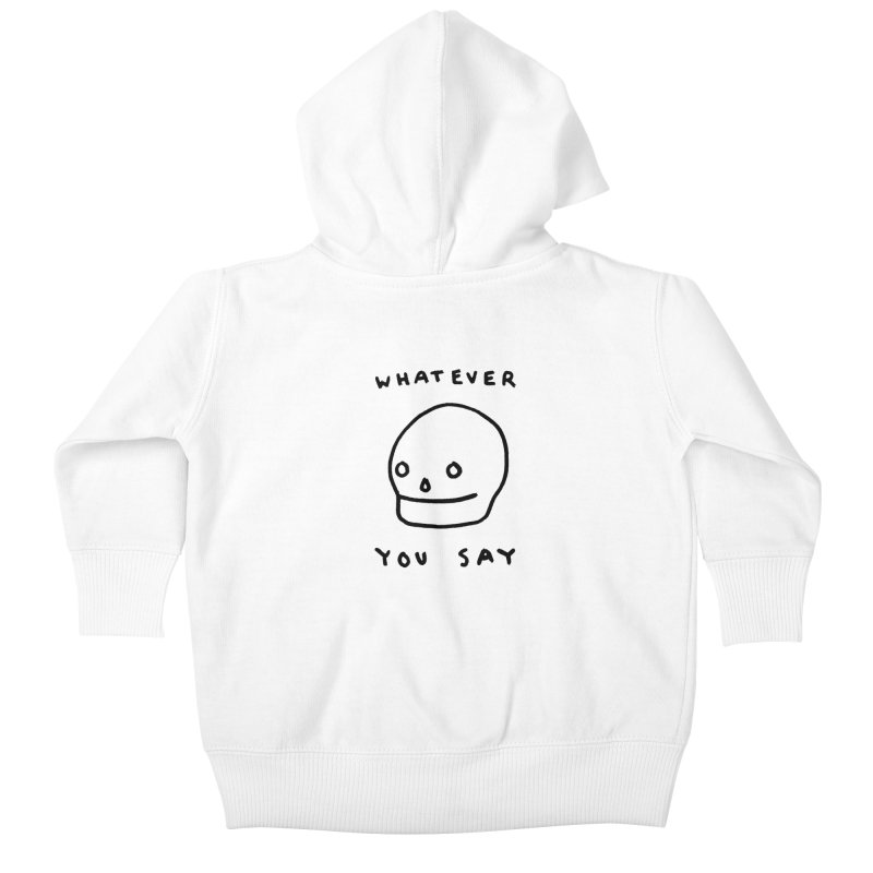 Whatever You Say Kids Baby Zip-Up Hoody by Garbage Party's Trash Talk & Apparel Shop