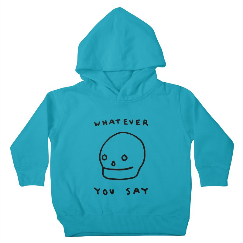 Whatever You Say Kids Toddler Pullover Hoody by Garbage Party's Trash Talk & Apparel Shop