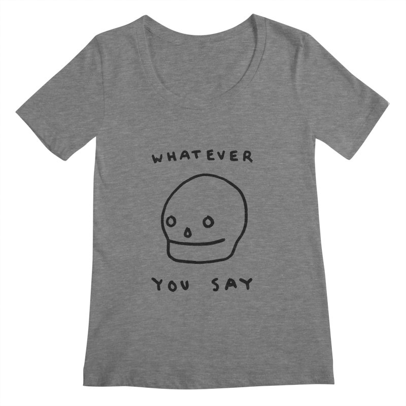 Whatever You Say Women's Scoopneck by Garbage Party's Trash Talk & Apparel Shop