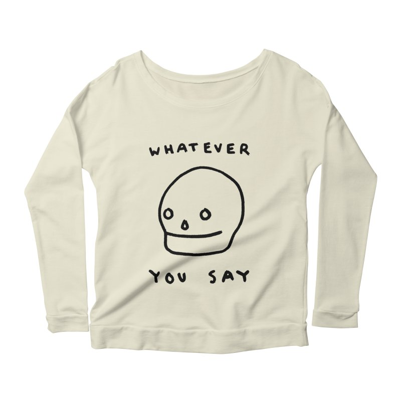Whatever You Say Women's Longsleeve Scoopneck  by Garbage Party's Trash Talk & Apparel Shop