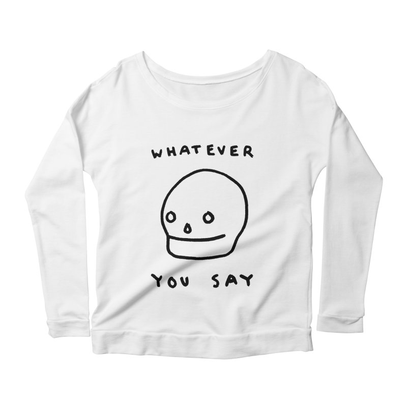 Whatever You Say Women's Scoop Neck Longsleeve T-Shirt by Garbage Party's Trash Talk & Apparel Shop