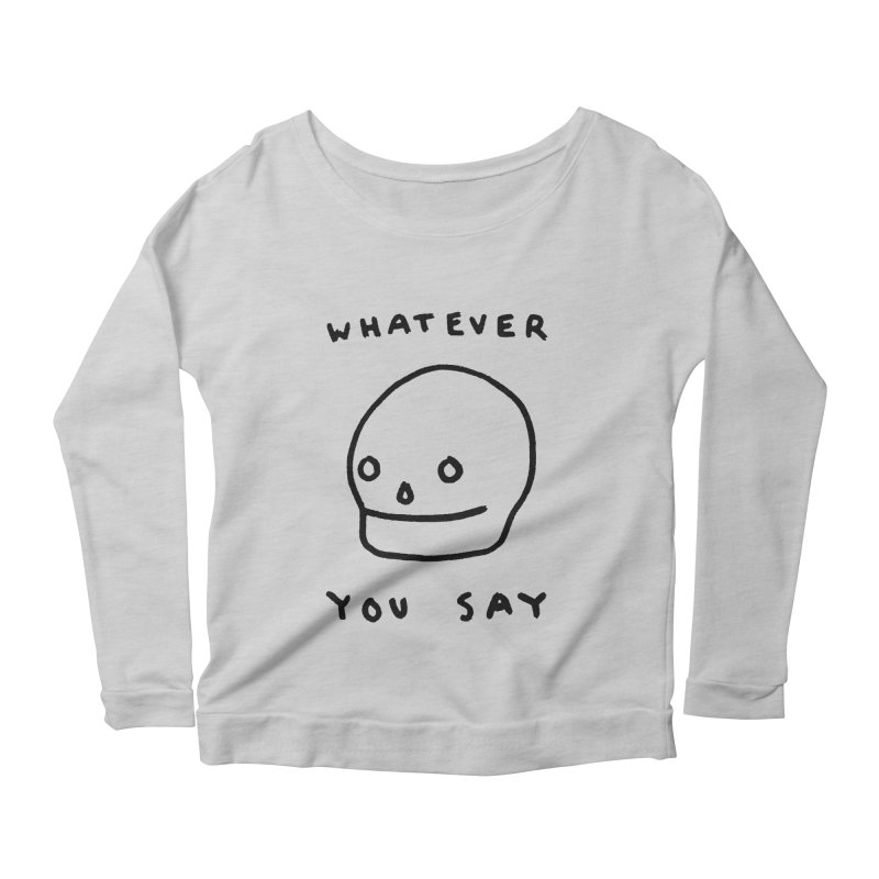 Whatever You Say Women's  by Garbage Party's Trash Talk & Apparel Shop