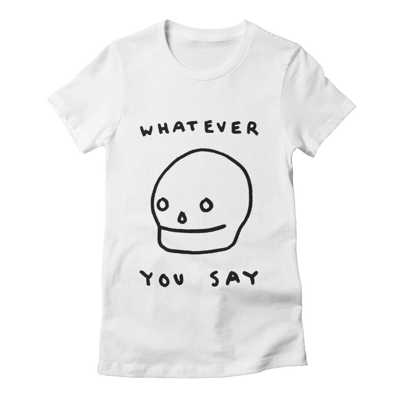 Whatever You Say Women's Fitted T-Shirt by Garbage Party's Trash Talk & Apparel Shop