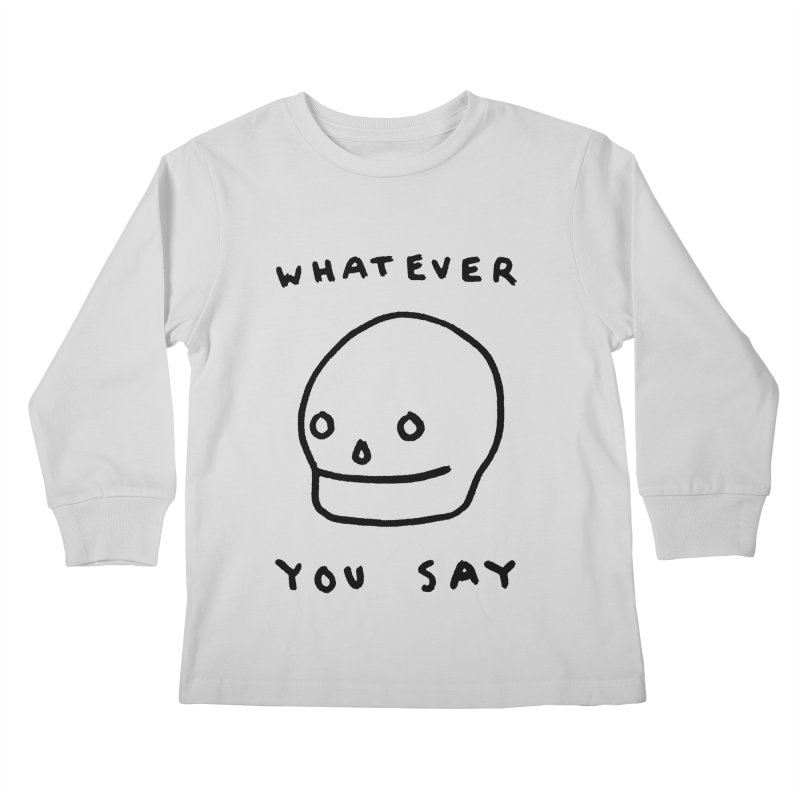 Whatever You Say Kids Longsleeve T-Shirt by Garbage Party's Trash Talk & Apparel Shop