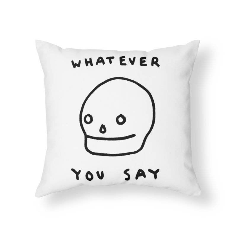 Whatever You Say Home Throw Pillow by Garbage Party's Trash Talk & Apparel Shop