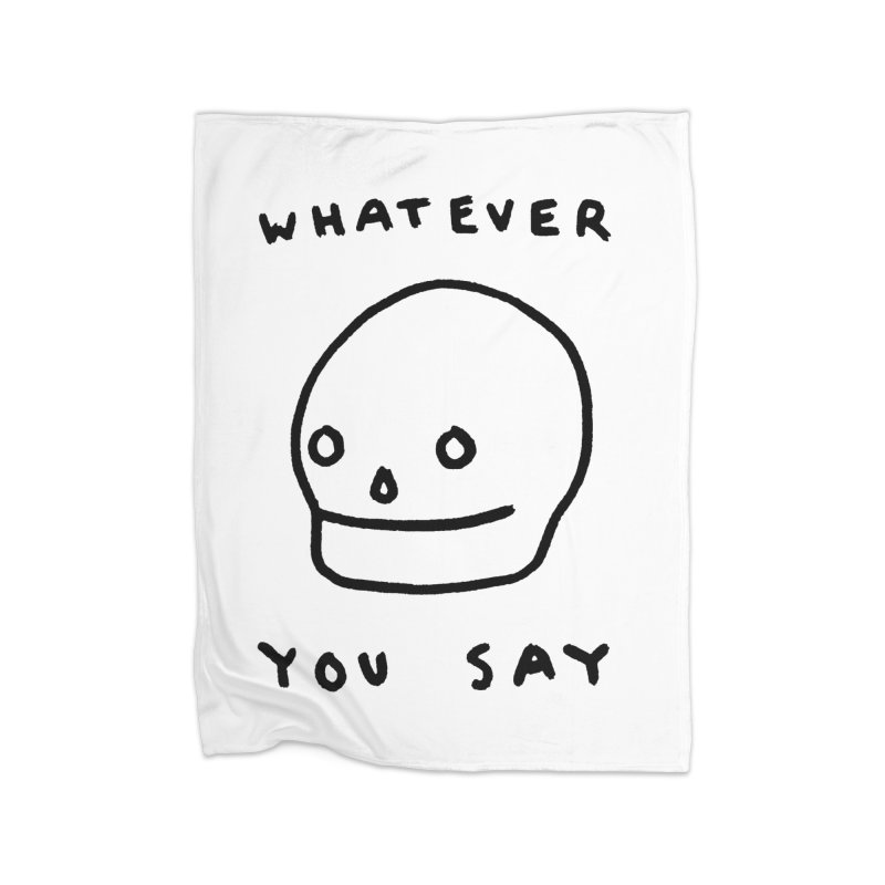 Whatever You Say Home Fleece Blanket Blanket by Garbage Party's Trash Talk & Apparel Shop