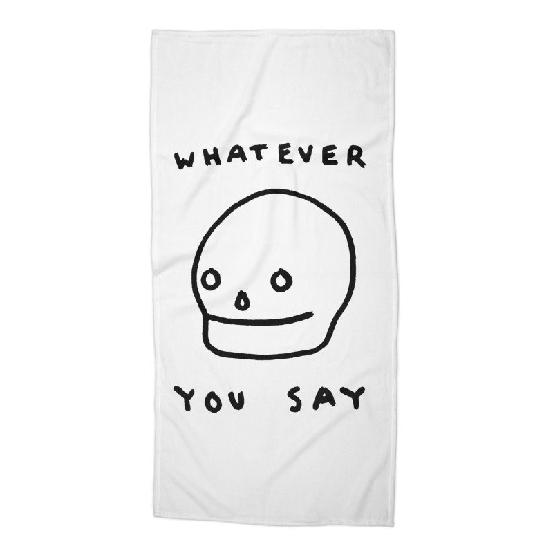 Whatever You Say Accessories Beach Towel by Garbage Party's Trash Talk & Apparel Shop