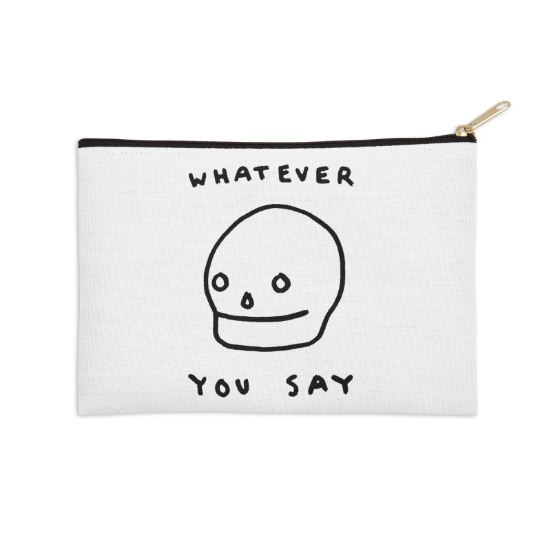 Whatever You Say Accessories Zip Pouch by Garbage Party's Trash Talk & Apparel Shop