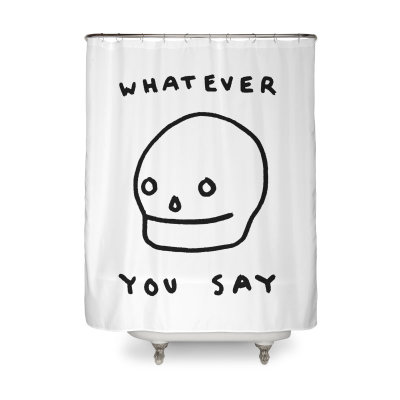 Whatever You Say Home Shower Curtain by Garbage Party's Trash Talk & Apparel Shop