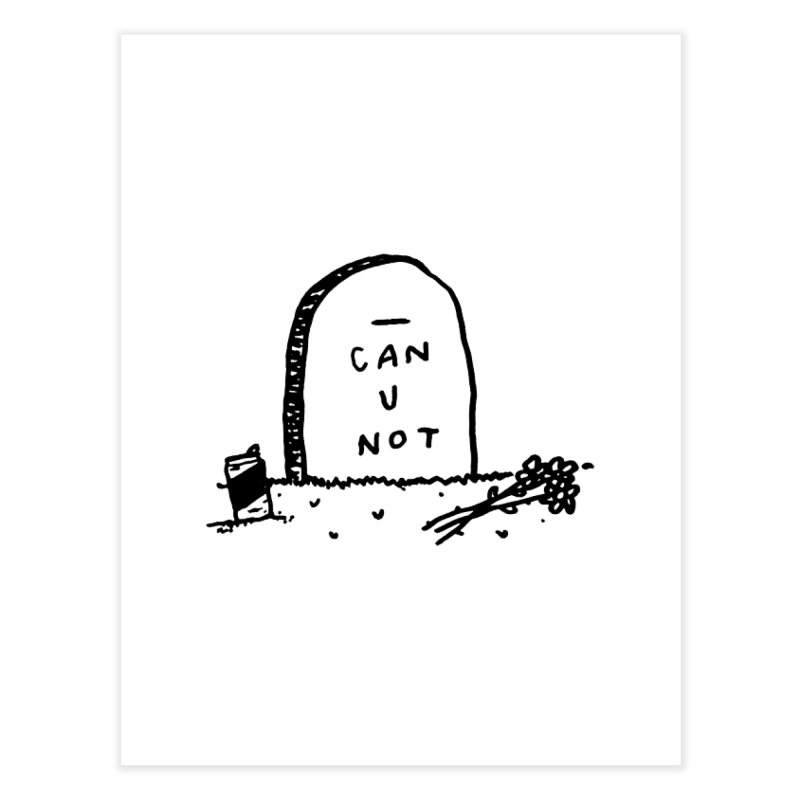 Can U Not? Home Fine Art Print by Garbage Party's Trash Talk & Apparel Shop