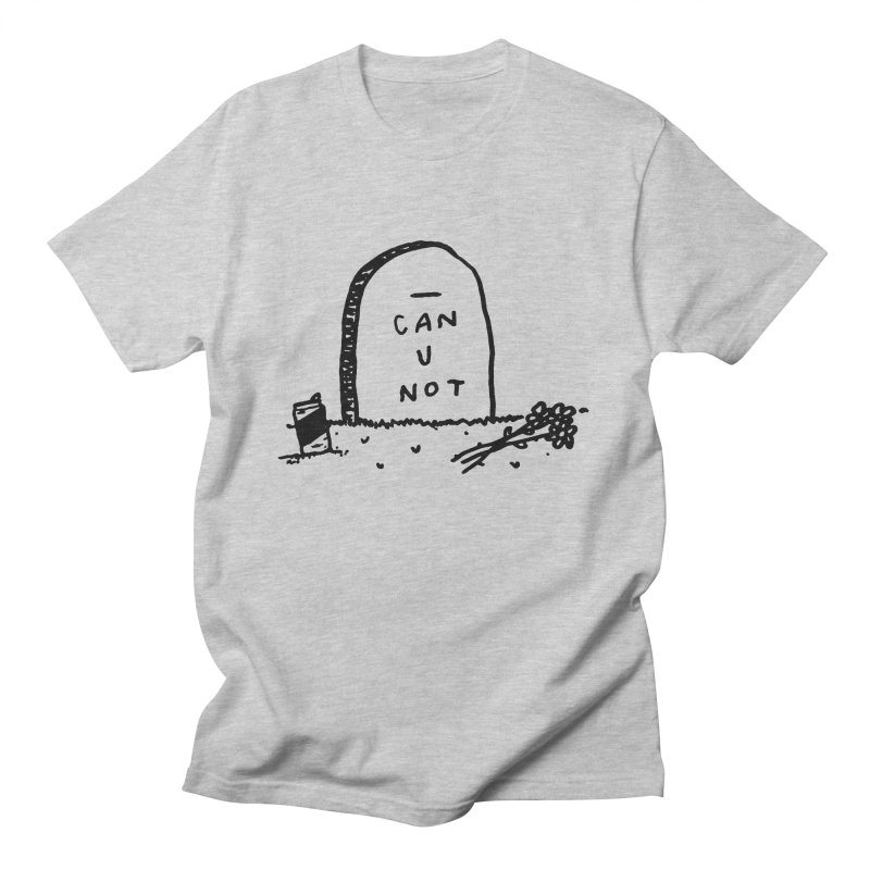 Can U Not? Men's T-Shirt by Garbage Party's Trash Talk & Apparel Shop
