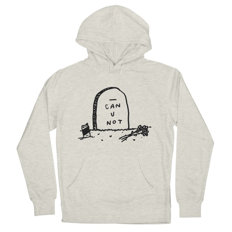 Can U Not? Women's French Terry Pullover Hoody by Garbage Party's Trash Talk & Apparel Shop