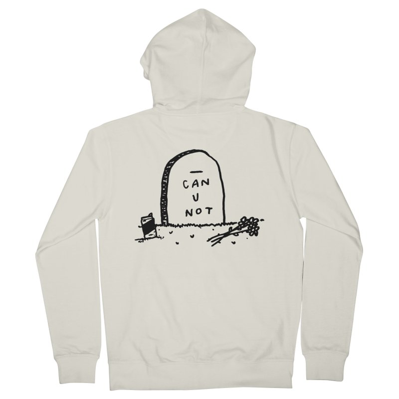 Can U Not? Men's French Terry Zip-Up Hoody by Garbage Party's Trash Talk & Apparel Shop