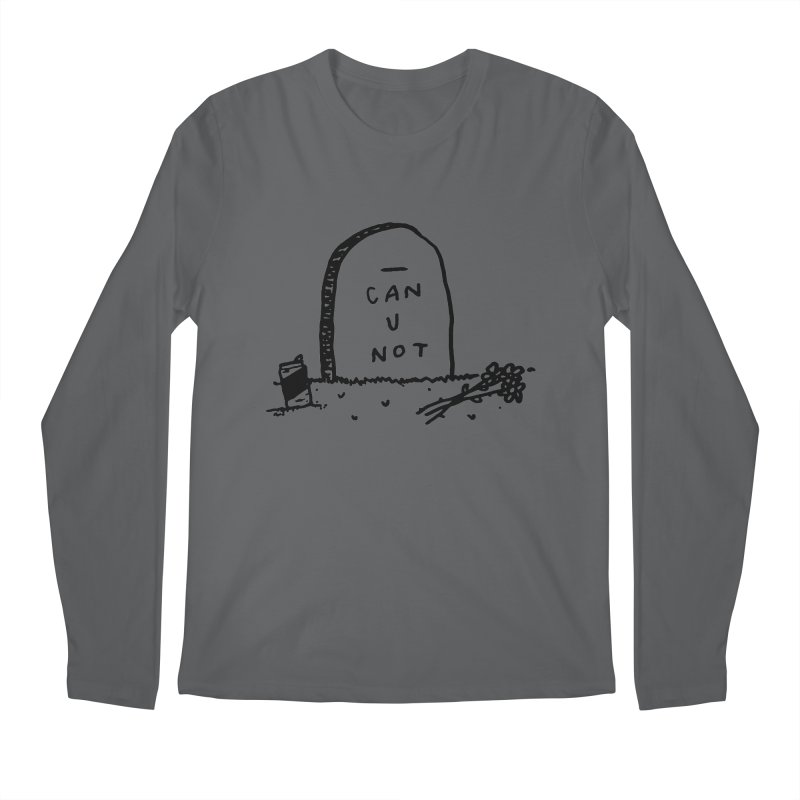 Can U Not? Men's Regular Longsleeve T-Shirt by Garbage Party's Trash Talk & Apparel Shop