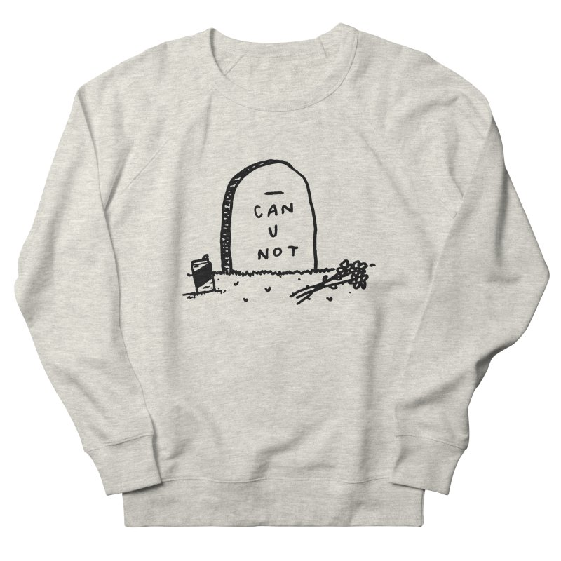 Can U Not? Women's French Terry Sweatshirt by Garbage Party's Trash Talk & Apparel Shop